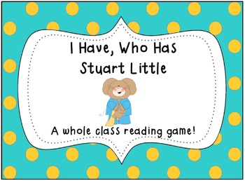 I Have, Who Has Stuart Little- A whole class reading game!