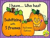 I Have. Who Has? Subitizing with 5-Frames (Halloween)