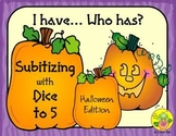 I Have. Who Has? Subitizing with Dice to 5 (Halloween)