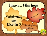 I Have. Who Has? Subitizing with Dice to 5 (Thanksgiving)