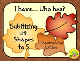 I Have. Who Has? Subitizing with Shapes to 5 (Thanksgiving)