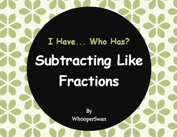 I Have, Who Has - Subtracting Like Fractions