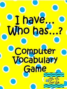 I Have Who Has?  Technology and Computer Vocabulary Game