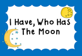 I Have, Who Has The Moon