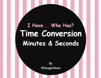 I Have, Who Has - Time Conversion: Minutes & Seconds