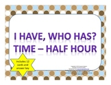 I Have, Who Has - Time Half Hour