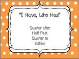 """I Have, Who Has"" Time:  Quarter after, Half past, Quarter"