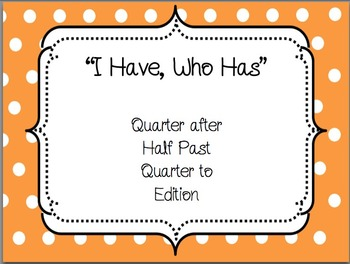 """I Have, Who Has"" Time:  Quarter after, Half past, Quarter"