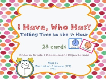 I Have, Who Has? - Time to the Half Hour {Ontario Grade 1 Measurement}