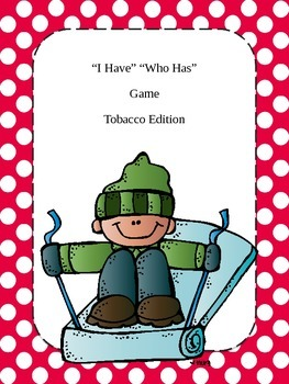 I Have Who Has Game; a fun way to learn about the dangers of tobacco use.