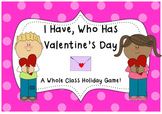 I Have, Who Has Valentine's Day- A whole class holiday game!