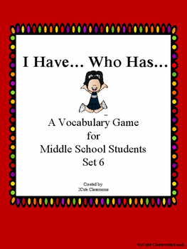 I Have...Who Has... Vocabulary Game for Middle School Students Set 6