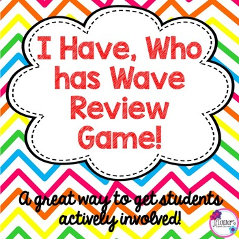 I Have, Who Has? Wave Review Game!