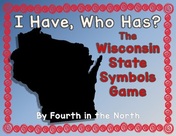 I Have, Who Has?  Wisconsin State Symbols Game