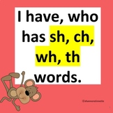 I Have, Who Has digraph SH, CH, WH and TH game