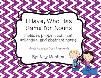 """""""I Have, Who Has"""" for Nouns {Includes common, proper, abst"""