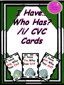 I Have...Who Has? /i/ CVC Cards