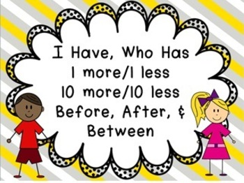 I Have Who Has one more/one less, ten more/ten less, & before, after, & between