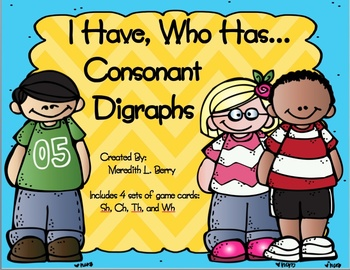 I Have, Who Has...Consonant Digraphs