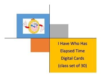 I Have Who Has...Elapsed Time (digital)
