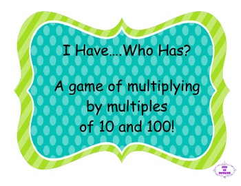 I Have Who Has...Multiplying by Multiples of 10s and 100s!