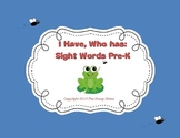 I Have, Who has: Sight Words Pre-K