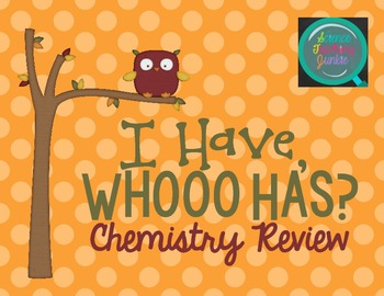 I Have, Whooo Has Chemistry Review Activity