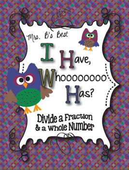 I Have, Whoooo Has? Divide a Fraction and a Whole Number