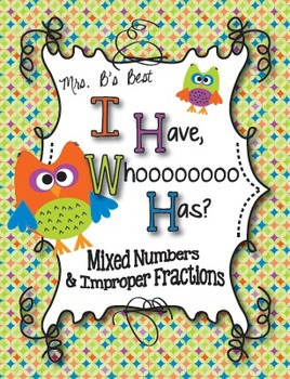 I Have, Whoooo Has? Mixed Numbers and Improper Fractions