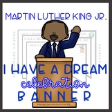 I Have a Dream Martin Luther King Jr. Celebration Banner