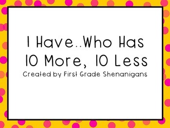 I Have..Who Has 10 More 10 Less