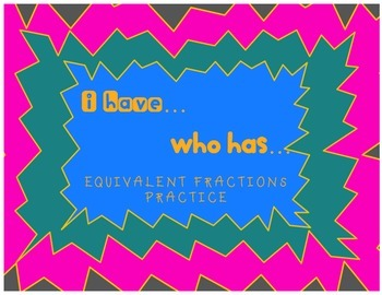 I Have...Who Has Cards: Equivalent Fractions