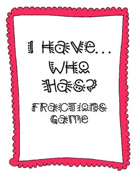 I Have...Who Has? Fraction Game