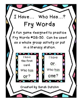 I Have...Who Has...?  Fry Words 26-50