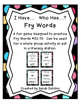 I Have...Who Has...?  Fry Words 51-75