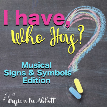I Have/Who Has? Game: Musical Symbols and Signs