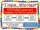 I Have...Who Has? EDITABLE Game Templates for Personal or Commercial Use
