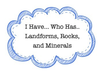 I Have...Who Has.. Landforms, Rocks, and Minerals