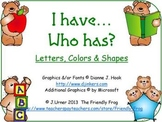 I Have.Who Has? Letters, Colors & Shapes