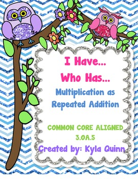 I Have...Who Has... Multiplication as Repeated Addition Common Core 3.OA.5