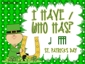 I Have / Who Has? St. Patrick's Day Rhythms - Half Note an