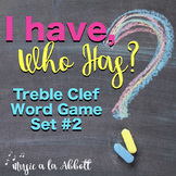 Music: I Have/Who Has? Treble Clef Word Game, Game Set #2