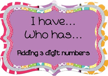 I  Have...Who Has...3 digit addition