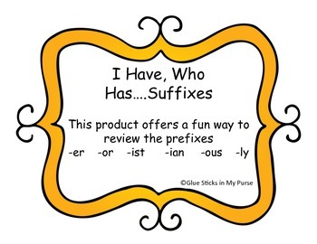 I Have...Who Has...Suffixes! (-er, -or, -ist, -ian, -ous,