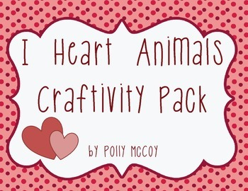I Heart Animals Craftivity Pack:  A 'Heart-y' Pack of Valentine Crafts