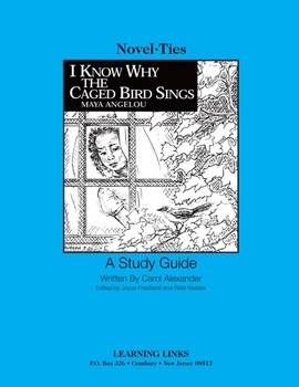 I Know Why the Caged Bird Sings - Novel-Ties Study Guide