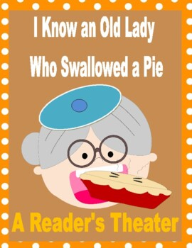 I Know an Old Lady Who Swallowed a Pie!  --  A Reader's Theater