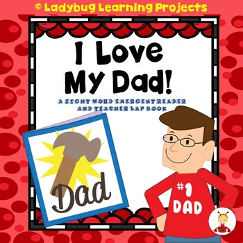 I Love My Dad!  (A Sight Word Emergent Reader and Teacher Lap Book)