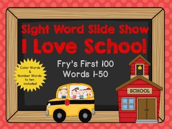 Sight Word Slide Show, Fry's First 100, Words 1-50, I Love School