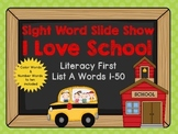 Sight Word Slide Show, Literacy First List A Words 1-50, I Love School